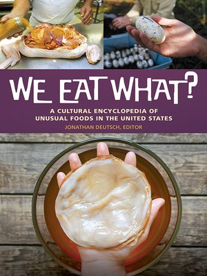 cover image of We Eat What? a Cultural Encyclopedia of Unusual Foods in the United States