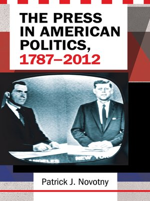 cover image of The Press in American Politics, 1787–2012