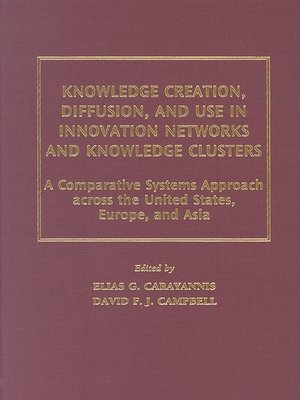 cover image of Knowledge Creation, Diffusion, and Use in Innovation Networks and Knowledge Clusters