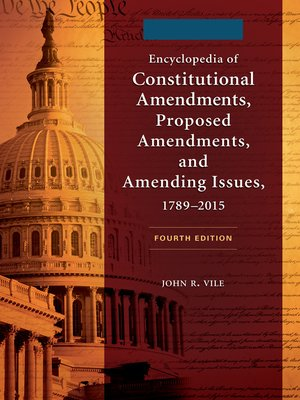cover image of Encyclopedia of Constitutional Amendments, Proposed Amendments, and Amending Issues, 1789–2015 [2 volumes]