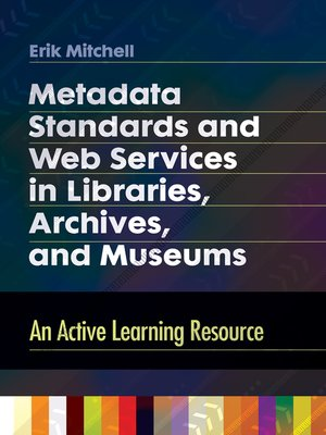 cover image of Metadata Standards and Web Services in Libraries, Archives, and Museums