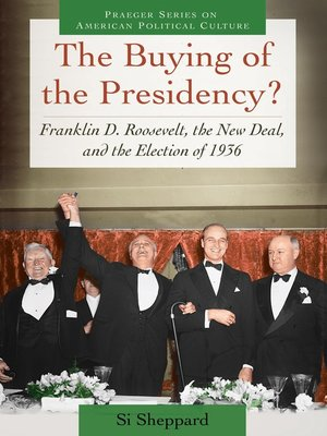 cover image of The Buying of the Presidency? Franklin D. Roosevelt, the New Deal, and the Election of 1936