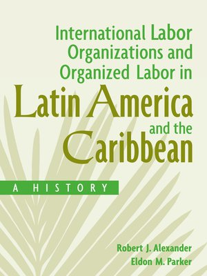 cover image of International Labor Organizations and Organized Labor in Latin America and the Caribbean