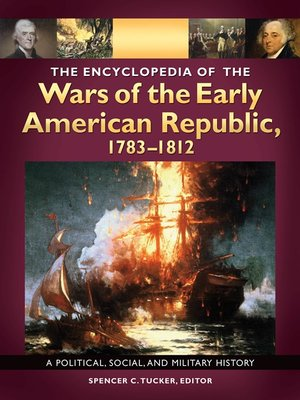 cover image of The Encyclopedia of the Wars of the Early American Republic, 1783–1812