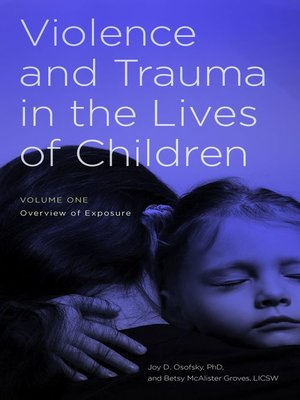 cover image of Violence and Trauma in the Lives of Children [2 volumes]