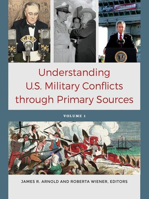 cover image of Understanding U.S. Military Conflicts through Primary Sources [4 volumes]