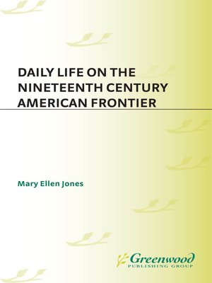cover image of Daily Life on the Nineteenth Century American Frontier