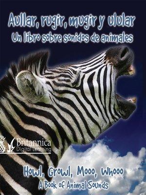 cover image of Aullar, rugir, mugir y ladrar: Un libro sobre sonidos de animales