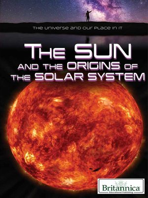 cover image of The Sun and the Origins of the Solar System