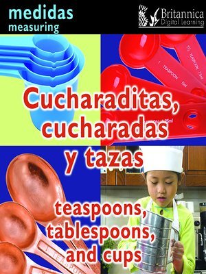 cover image of Cucharaditas, cucharadas y tazas (Teaspoons, Tablespoons, and Cups: Measuring)