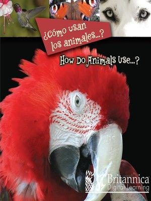 cover image of ¿Cómo usan los animales...?
