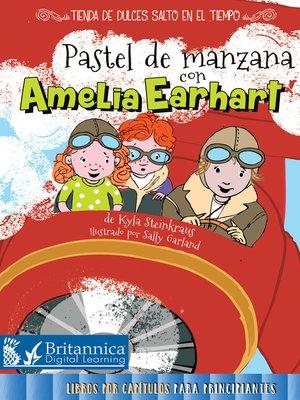 cover image of Pastel de manzana con Amelia Earhart (Apple Pie with Amelia Earhart)