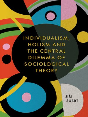 cover image of Individualism, Holism and the Central Dilemma of Sociological Theory