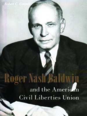 cover image of Roger Nash Baldwin and the American Civil Liberties Union