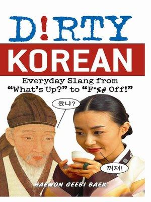 Dirty Korean by Haewon Geebi Baek · OverDrive (Rakuten