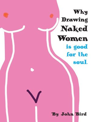 cover image of Why Drawing Naked Women Is Good For the Soul