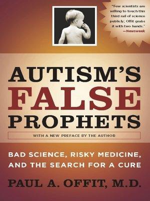 Autism's False Prophets by Paul A. Offit · OverDrive: eBooks ...