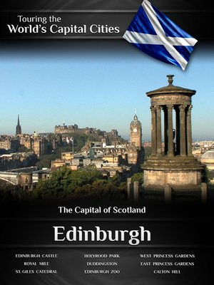 cover image of Touring the World's Capital Cities: Edinburgh, The Capital of Scotland