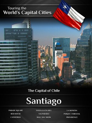 cover image of Touring the World's Capital Cities: Santiago, The Capital of Chile
