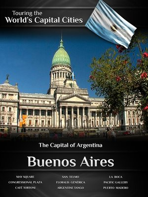 cover image of Touring the World's Capital Cities: Buenos Aires, The Capital of Argentina