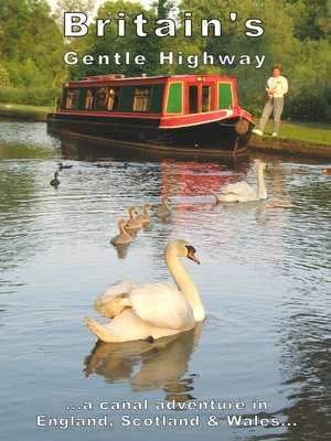 cover image of Britain's Gentle Highway...a Canal Adventure In England, Scotland and Wales