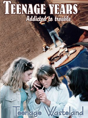 cover image of Teenage Years, Teenage Wasteland: Addicted to Trouble