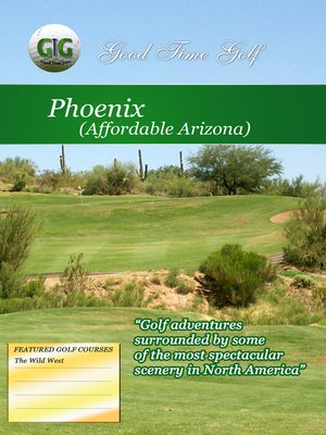 cover image of Good Time Golf: Phoenix Affordable Arizona