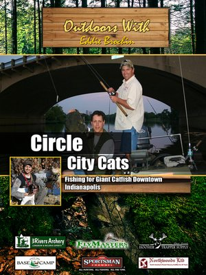 cover image of Outdoors with Eddie Brochin: Circle City Cats: Fishing for Giant Catfish Downtown Indianapolis