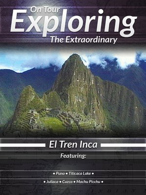 cover image of On Tour: Exploring the Extraordinary, El Tren Inca