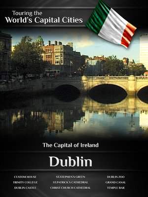 cover image of Touring the World's Capital Cities: Dublin, The Capital of Ireland