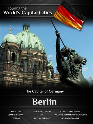 cover image of Touring the World's Capital Cities: Berlin, The Capital of Germany