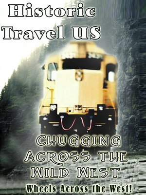 cover image of Historic Travel US, Chugging Across the Wild West