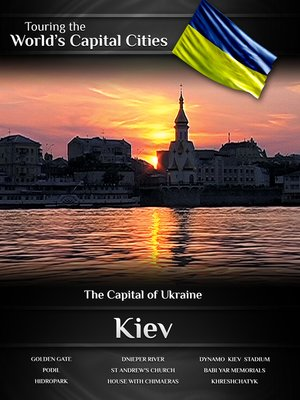 cover image of Touring the World's Capital Cities: Kiev, The Capital of Ukraine
