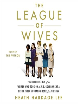 The League of Wives : The Untold Story of the Women Who Took on the U.S. Government to Bring Their Husbands Home - Audiobook