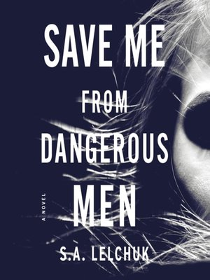 cover image of Save Me from Dangerous Men--A Novel