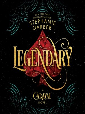 Legendary by Stephanie Garber · OverDrive (Rakuten OverDrive