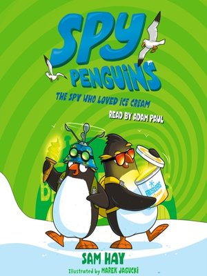 cover image of The Spy Who Loved Ice Cream: Spy Penguins Series, Book 2