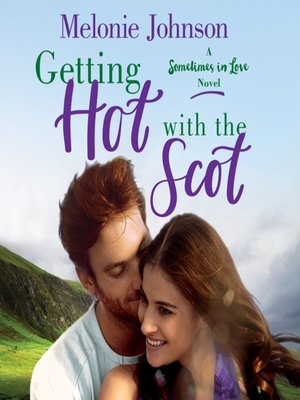 cover image of Getting Hot with the Scot--A Sometimes in Love Novel