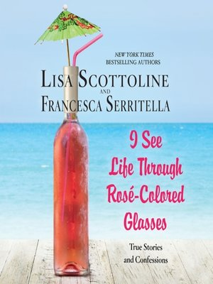 cover image of I See Life Through Rosé-Colored Glasses