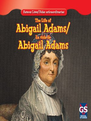 an outline of the life of abigail adams Edith b gelles abigail adams: a writing life new york: routledge, 2002 204 pp isbn 0-415-93945-3, $1995 emotions in and around boston overflowed on june 18.