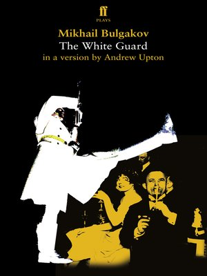 cover image of Mikhail Bulgakov's The White Guard in a version by Andrew Upton