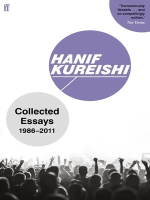 hanif kureishi essay The story my son the fanatic is wrote in 1997 by hanif kureishi the story is told in a religious way, where we are going to hear about how hard is it for.