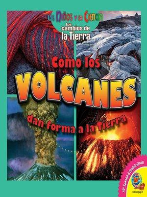 cover image of Cómo los volcanes dan forma a la Tierra