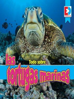 cover image of Todo sobre las tortugas marinas