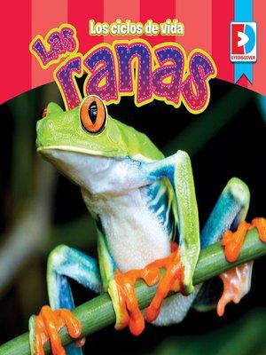 cover image of Los ciclos de vida: Las Ranas