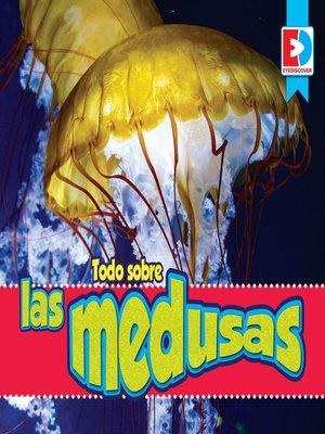 cover image of Todo sobre las medusas