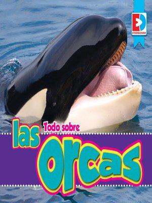 cover image of Todo sobre las orcas
