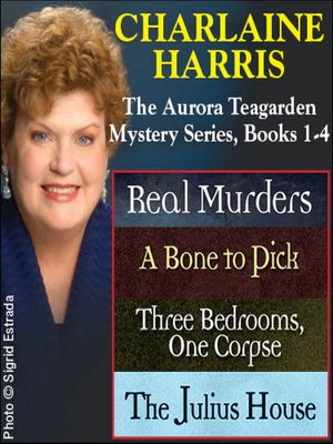 cover image of Aurora Teagarden: Real Murders ; A Bone to Pick ; Three Bedrooms, One Corpse ; The Julius House