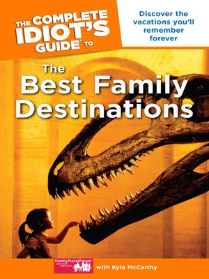cover image of The Complete Idiot's Guide to the Best Family Destinations