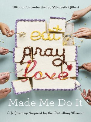 cover image of Eat Pray Love Made Me Do It